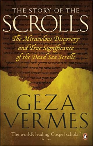 The Story of the Scrolls: The miraculous discovery and true significance of the Dead Sea Scrolls