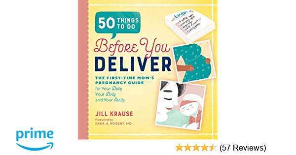 5f7dd52268f6f 50 Things to Do Before You Deliver: The First Time Moms Pregnancy Guide:  Jill Krause, Sara A. Robert MD: 9781939754103: Amazon.com: Books