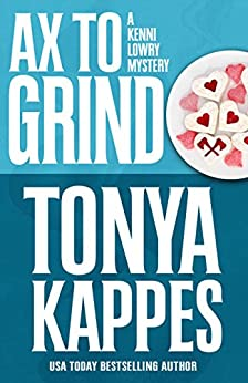 Ax To Grind (A Kenni Lowry Mystery Book 3) by [Kappes, Tonya]