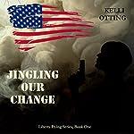 Jingling Our Change: Liberty Dying Series, Book 1 | Kelli Otting