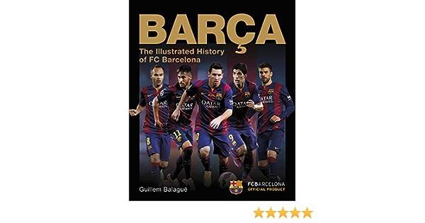 63da8eb44 Barça: The Illustrated History of FC Barcelona: Guillem Balague:  9781780977287: Amazon.com: Books