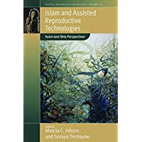 Islam and Assisted Reproductive Technologies: Sunni and Shia Perspectives (Fertility, Reproduction and Sexuality: Social and Cultural Perspectives)
