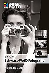 Digitale Schwarz-Weiß-Fotografie (mitp Editon FotoHits)