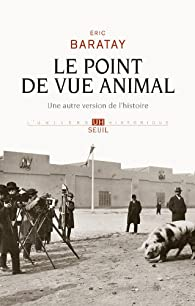 Le point de vue animal : Une autre version de l'histoire par Éric Baratay