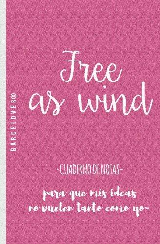 Descargar Libro Free As Wind. Cuaderno De Notas. Para Universidad, Trabajo, Regalo: Barcelover