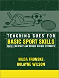 img - for Teaching Cues for Basic Sport Skills for Elementary and Middle School Students by Hilda A. Fronske Ed.D. (2001-07-16) book / textbook / text book