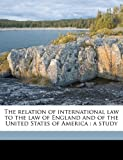 The Relation of International Law to the Law of England and of the United States of Americ, Cyril Moses Picciotto, 1171833458