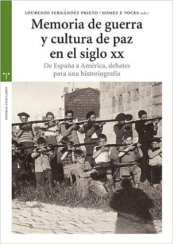 Memoria de guerra y cultura de paz en el siglo XX: De España a ...