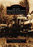 img - for Around GREENE COUNTY and The Catskills (NY) (Images of America book / textbook / text book