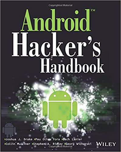 Android Hackers Handbook Joshua J Drake Zach Lanier Collin Mulliner Pau Oliva Fora Stephen A Ridley Georg Wicherski 9781118608647 Amazon