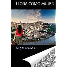 Llora como mujer (Spanish Edition)