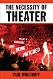 The Necessity of Theater, Paul Woodruff, 0195394801
