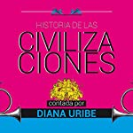 Historia de las civilizaciones [The History of Civilization] | Diana Uribe