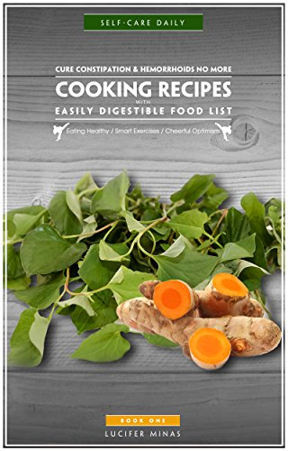 Cure Constipation & Hemorrhoids No More; Cooking Recipes with Easily Digestible Food List: Eating Healthy/Smart Exercises/Cheerful Optimism (Diabetic Cookbook for two 1)