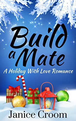 Build a Mate: A Romantic Comedy (A Holiday With Love Romance Book 1) by [Croom, Janice]