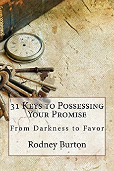 31 Keys to Possessing Your Promise: From Darkness to Favor by [Burton, Rodney]