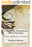 31 Keys to Possessing Your Promise: From Darkness to Favor