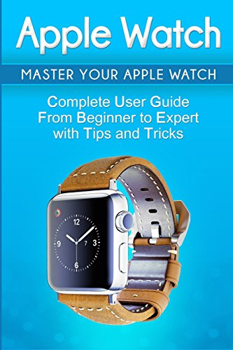 Price comparison product image Apple Watch: 2018 User Guide to Your Apple Watch: Tips and Tricks Included (2018 guide, ios, apps, iPhone, updates) (Volume 1)