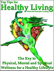 Top Tips for Healthy Living: The Key to Physical, Mental and Spiritual Wellness for a Healthy Lifestyle
