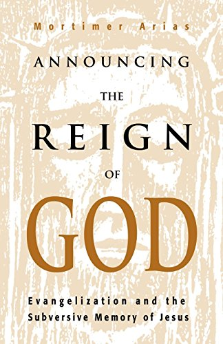 Announcing the Reign of God: Evangelization and the Subversive Memory of Jesus