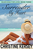 Surrender My Heart (Searching for Love, Book Three)