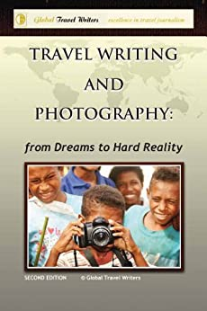 Travel Writing and Photography - from Dreams to Hard Reality by [Halabi, Karen, Game, Philip, Baker, Glenn A, Rhodes, Sheriden, King, Thomas E, Hammond, Sally, Eime, Roderick, Walsh, Maggie]