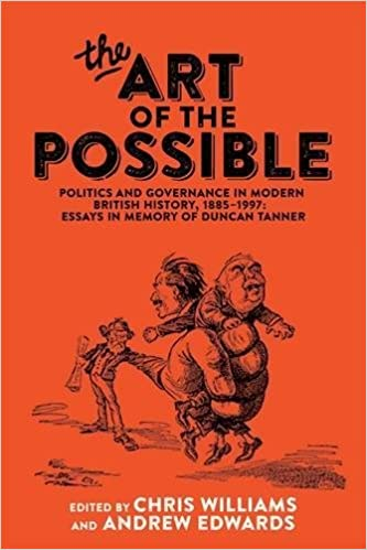 The art of the possible: Politics and governance in modern British history, 1885-1997: Essays in memory of Duncan Tanner 1st Edition