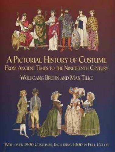 [A Pictorial History of Costume From Ancient Times to the Nineteenth Century: With Over 1900 Illustrated Costumes, Including 1000 in Full Color (Dover Fashion and] (Full Costumes Uk)