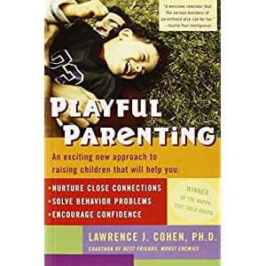Playful Parenting: An Exciting New Approach to Raising Children That Will Help You Nurture Close Connections, Solve…