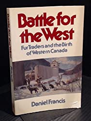 Battle for the West : fur traders and the birth of Western Canada