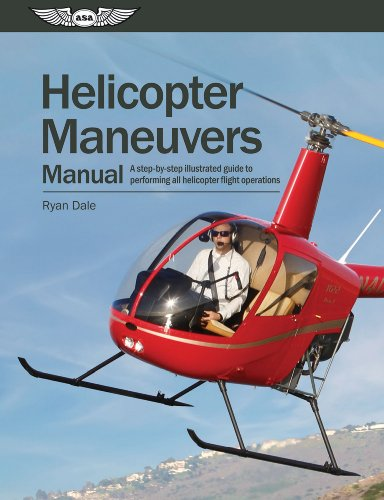 (Helicopter Maneuvers Manual: A Step-by-Step Illustrated Guide to Performing All Helicopter Flight Operations)