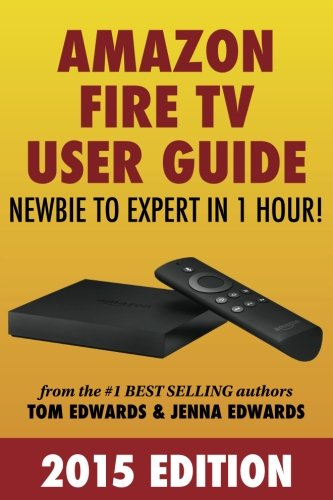 Read Online Amazon Fire TV User Guide: Newbie to Expert in 1 Hour! pdf