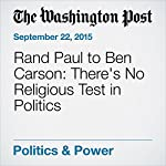 Rand Paul to Ben Carson: There's No Religious Test in Politics | David Weigel