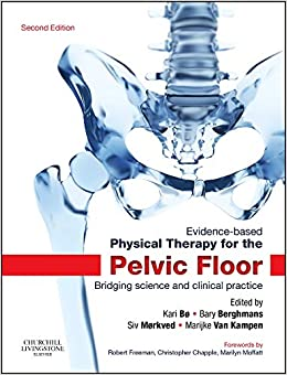 Evidence-based Physical Therapy For The Pelvic Floor: Bridging Science And Clinical Practice, 2e por Kari Bo Professor  Pt  Phd epub