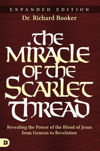 The Miracle of the Scarlet Thread Expanded Edition: Revealing the Power of the Blood of Jesus from Genesis to Revelation -