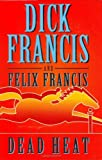 Dead Heat, Dick Francis and Felix Francis, 0399154760