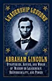 img - for Abraham Lincoln: Leadership Lessons of Abraham Lincoln : Strategies, Advice, and Words of Wisdom on Leadership, Responsibility, and Power (Hardcover); 2011 Edition book / textbook / text book