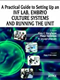 A Practical Guide to Setting up IVF Lab and Embryo Culture Systems, Varghese, Alex C. and Sj, Peter, 9350905167
