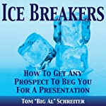 Ice Breakers! How To Get Any Prospect To Beg You For A Presentation | Tom