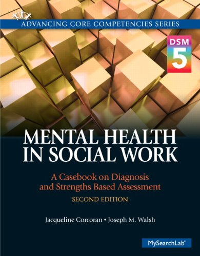 Mental Health in Social Work: A Casebook on Diagnosis and Strengths Based Assessment (DSM 5 Update) (2nd Edition) (Advancing Core Competencies) Pdf