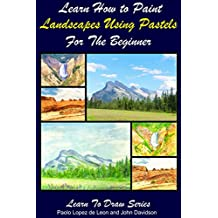 Learn How to Paint Landscapes Using Pastels For the Beginner (Learn to Draw Book Series 28)