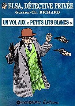 Un vol aux « Petits Lits Blancs » (Elsa, détective privée) (French Edition) by [Richard, Gaston-Ch.]