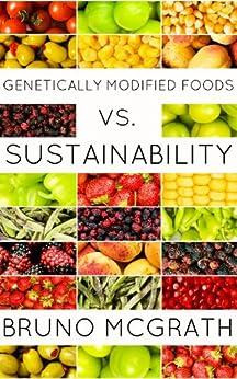 Genetically Modified Foods vs. Sustainability by [Poikilos, Pandora, Bruno McGrath]