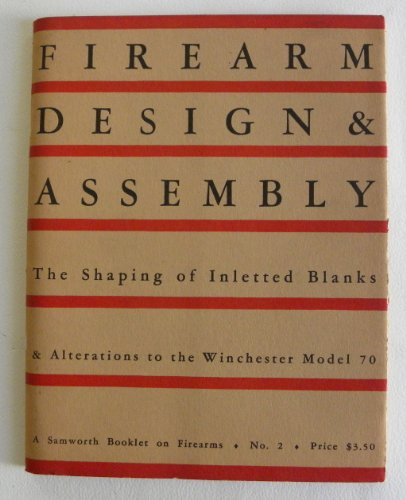 Firearm Designs and Assembly: The Shaping of Inletted Blanks and Alterations to the Winchester Model 70