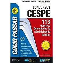 Como passar em concursos CESPE: adminstração pública: 113 questões comentadas de administração pública