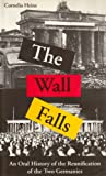 img - for The Wall Falls: Oral History of the Reunification of the Two Germanies book / textbook / text book
