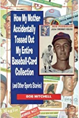 How My Mother Accidentally Tossed Out My Entire Baseball-Card Collection: and Other Sports Stories by Mitchell, Bob (March 29, 1999) Paperback Paperback