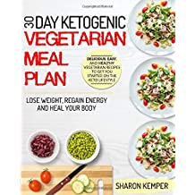 30 Day Ketogenic Vegetarian Meal Plan: Delicious, Easy, and Healthy Vegetarian Recipes To Get You Started On The Keto Lifestyle – Lose Weight, Regain Energy and Heal Your Body