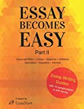 Essay Becomes Easy: Cause and Effect,  Critical,  Deductive,  Definition,  Descriptive,  Expository,  Informal: Step-By-Step Guides on How to Write Different Types of Essays.