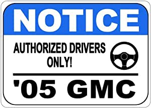 2005 05 GMC JIMMY S-15 Authorized Drivers Only Aluminum Street Sign - 10 x 14 Inches